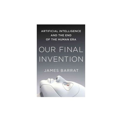 OUR FINAL INVENTION: ARTIFICIAL INTELLIG