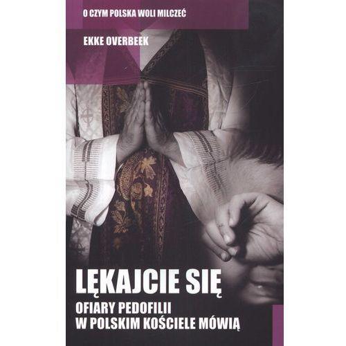 LĘKAJCIE SIĘ. OFIARY PEDOFILII W POLSKIM KOŚCIELE MÓWIĄ, Ekke Overbeek