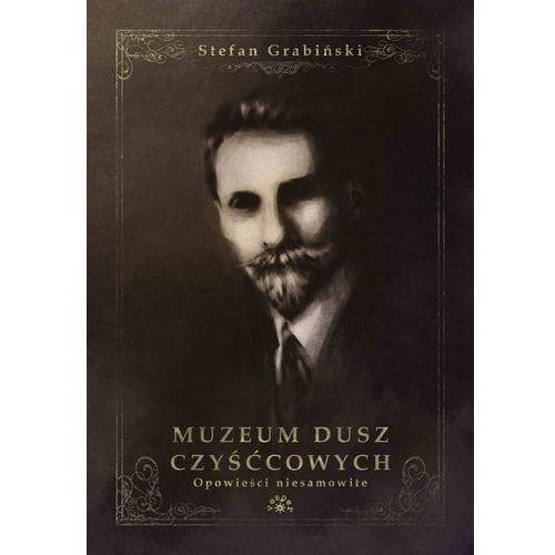 Muzeum dusz czyśćcowych - Stefan Grabiński (2019)