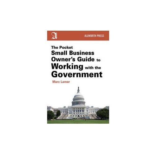 Pocket Small Business Owner's Guide to Working with the Government