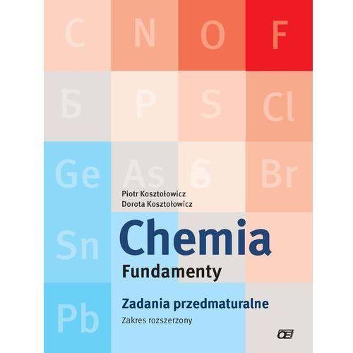 Chemia Fundamenty Zadania przedmaturalne Zakres rozszerzony (144 str.)