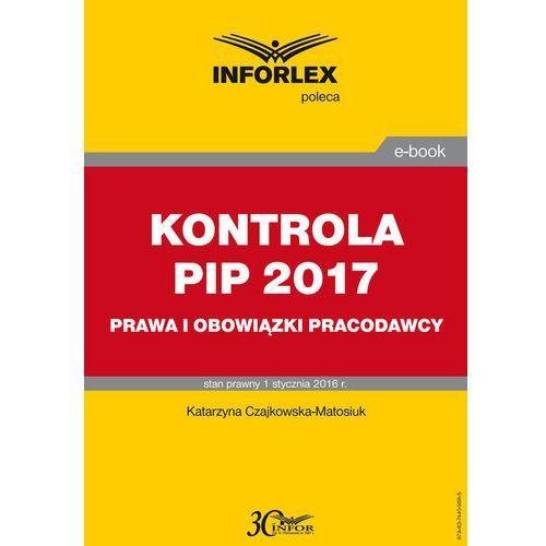 Kontrola PIP w 2017. Prawa i obowiązki pracodawcy - Katarzyna Czajkowska-Matosiuk