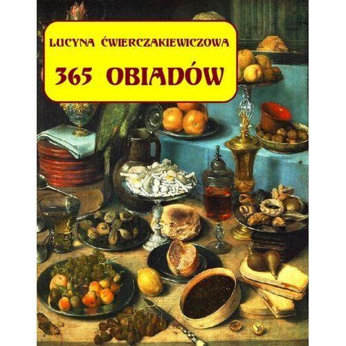 365 obiadów + jadłospis na cały rok - Lucyna Ćwierczakiewiczowa (9788379501076)