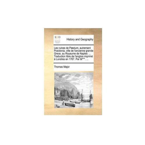 Les Ruines de Paestum, Autrement Posidonia, Ville de L'Ancienne Grande Grece, Au Royaume de Naples (9781140876571)