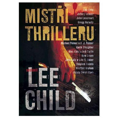 Mistři thrilleru - Povídky od nejlepších autorů thrillerů Lee Child (9788074610967)