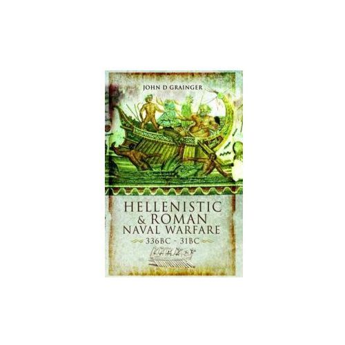 Hellenistic and Roman Naval Warfare 336BC - 31BC (9781848841611)