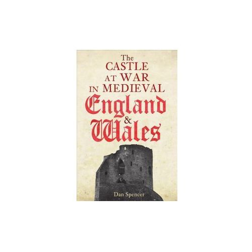 Castle at War in Medieval England and Wales