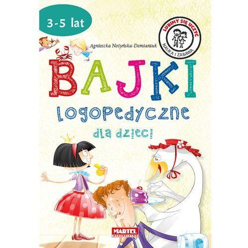 Bajki logopedyczne dla dzieci - Agnieszka Nożyńska-Demianiuk, MARTEL