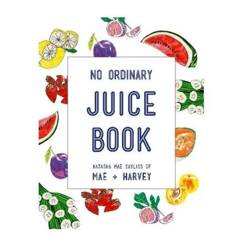 No Ordinary Juice Book: Over 100 Recipes for Juices, Smoothies, Nut Milks and More
