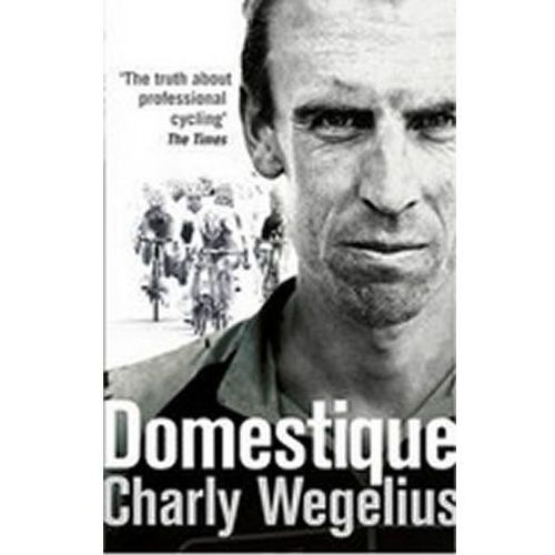 Domestique : The Real-Life Ups And Downs Of A Tour Pro (9780091950941)