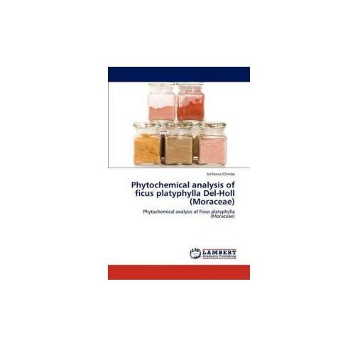 Phytochemical analysis of ficus platyphylla Del-Holl (Moraceae) (9783845438481)
