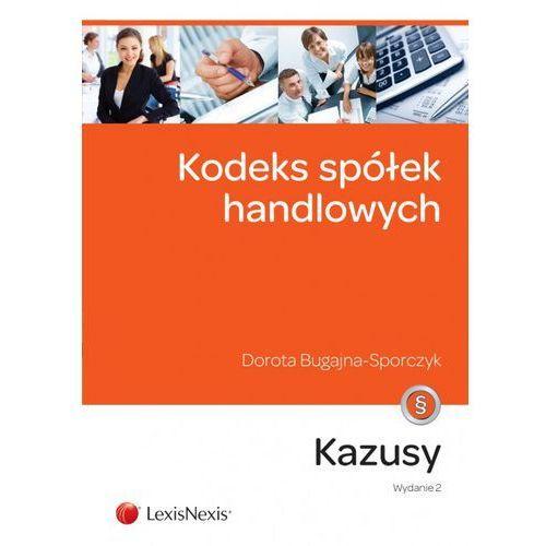 Kodeks spółek handlowych Kazusy - Dorota Bugajna-Sporczyk (234 str.)