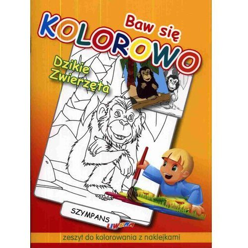 Baw się kolorowo Dzikie zwierzęta Szympans. Zeszyt do kolorowania z naklejkami (16 str.)