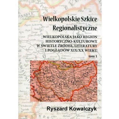 Wielkopolskie Szkice Regionalistyczne Tom 1
