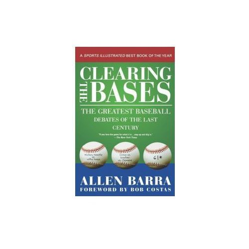 Clearing the Bases: The Greatest Baseball Debates of the Last Century (9780312302535)