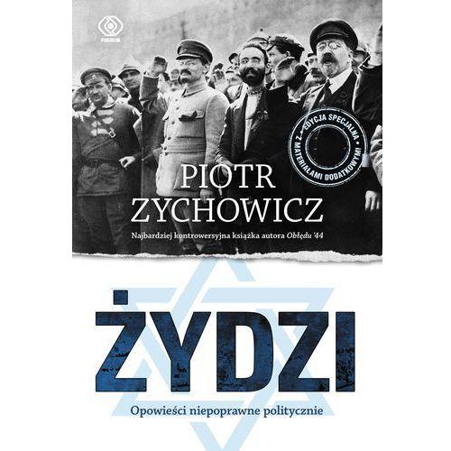 Żydzi, Opowieści niepoprawne politycznie - Piotr Zychowicz, Zychowicz Piotr