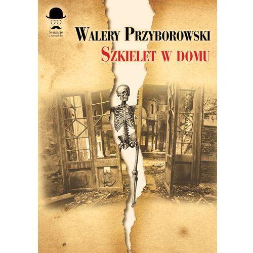 SZKIELET W DOMU - Walery Przyborowski (9788375654905)