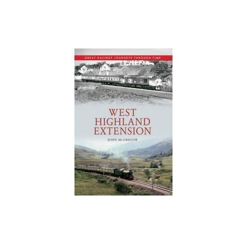 West Highland Extension Great Railway Journeys Through Time (9781445613383)