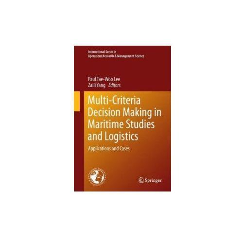 Multi-Criteria Decision Making in Maritime Studies and Logistics (9783319623368)