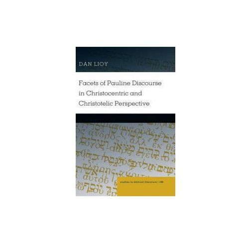 Facets of Pauline Discourse in Christocentric and Christotelic Perspective (9781433134234)