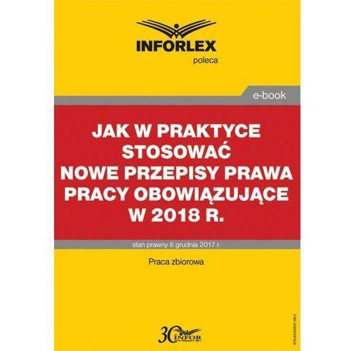 Jak w praktyce stosować nowe przepisy prawa pracy obowiązujące w 2018 r., Infor PL