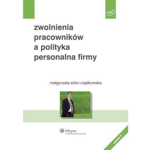 Zwolnienia pracowników a polityka personalna firmy - Małgorzata Sidor-Rządkowska, Kluwer SA Wolters