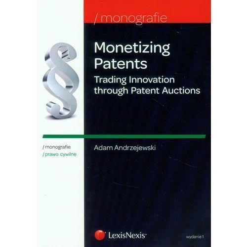 Monetizing Patents. Trading Innovation through Patent Auctions - wyślemy dzisiaj, tylko u nas taki wybór !!!