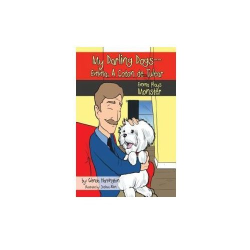 My Darling Dogs--Emma, a Coton de Tulear: Emma Plays Monster (9781477299579)