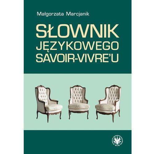 Słownik językowego savoir-vivreu - Marcjanik Małgorzata - książka