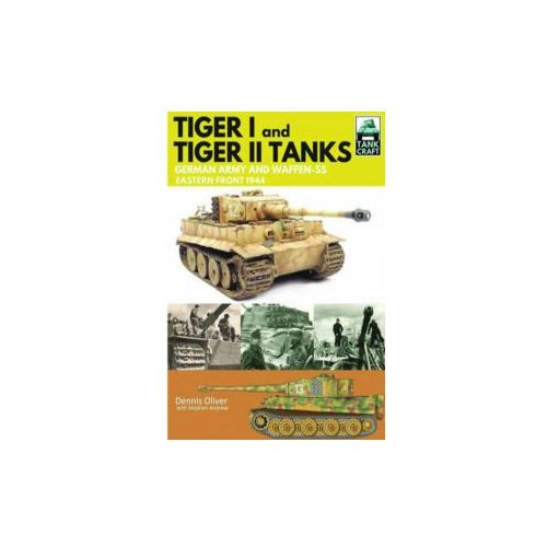 Tiger I and Tiger II: Tanks of the German Army and Waffen-SS (9781473885349)
