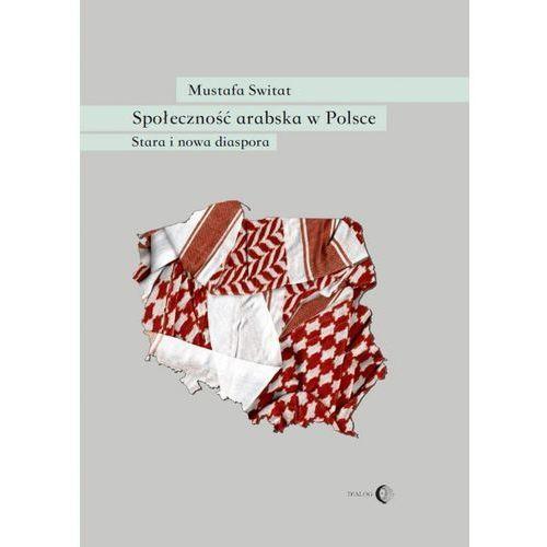 Społeczność arabska w Polsce. Stara i nowa diaspora - Mustafa Switat (EPUB) (9788380027435)