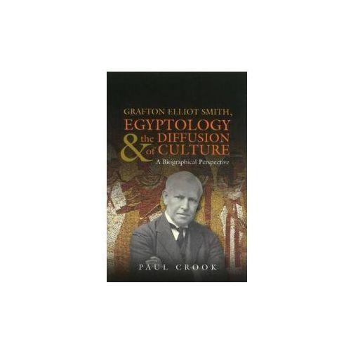 Grafton Elliot Smith, Egyptology & the Diffusion of Culture (9781845194819)