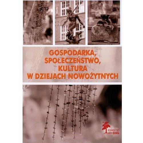 Gospodarka, społeczeństwo, kultura w dziejach nowożytnych (9788371816581)