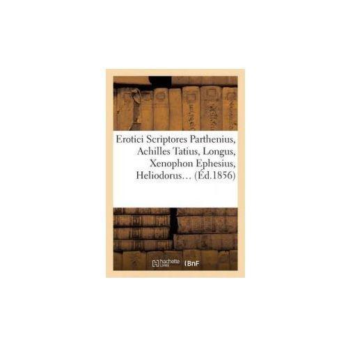 Erotici Scriptores: Parthenius, Achilles Tatius, Longus, Xenophon Ephesius, (Ed.1856)