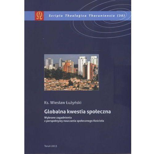 Globalna kwestia społeczna Wybrane zagadn.z perspekt.naucz.. (2013)