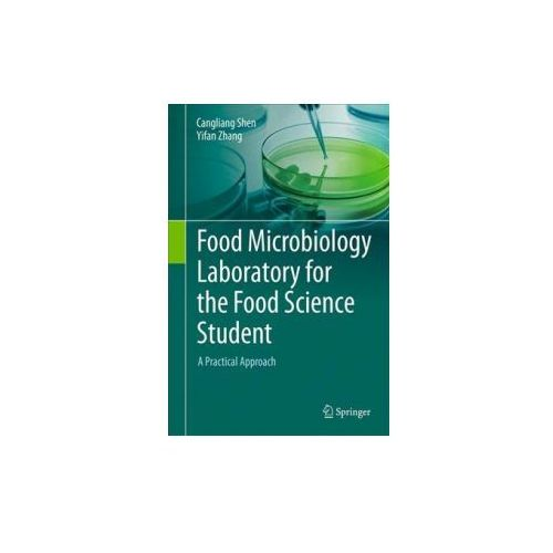Food Microbiology Laboratory for the Food Science Student: A Practical Approach (9783319583709)