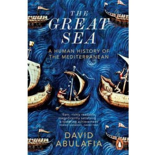 The Great Sea : A Human History Of The Mediterranean, Abulafia, David S. H.