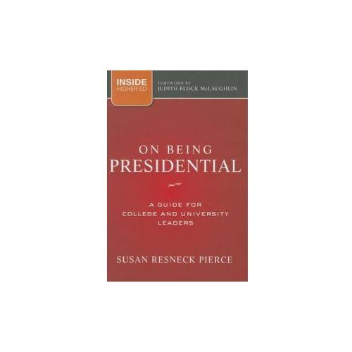 On Being Presidential. A Guide for College and University Leaders