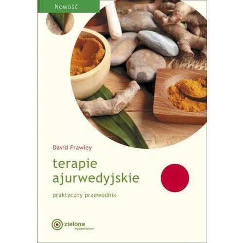 Terapie ajurwedyjskie. Praktyczny przewodnik - David Frawley