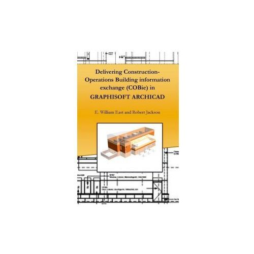 Delivering Construction-Operations Building Information Exchange (Cobie) in Graphisoft Archicad (9781365268403)
