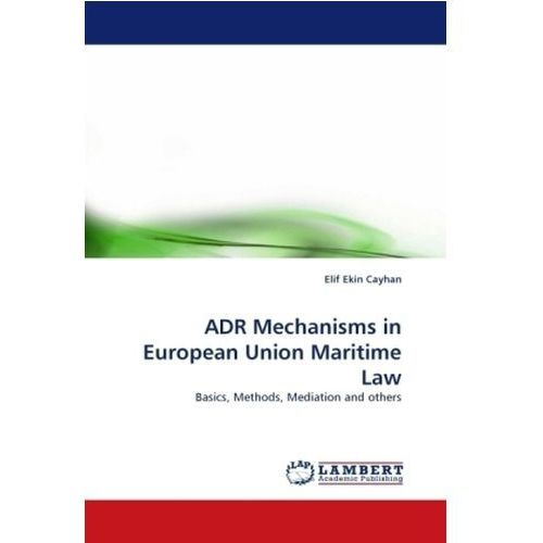 ADR Mechanisms in European Union Maritime Law (9783838364605)
