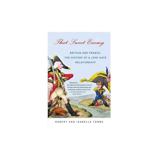 That Sweet Enemy: Britain and France: The History of a Love-Hate Relationship (9781400032396)