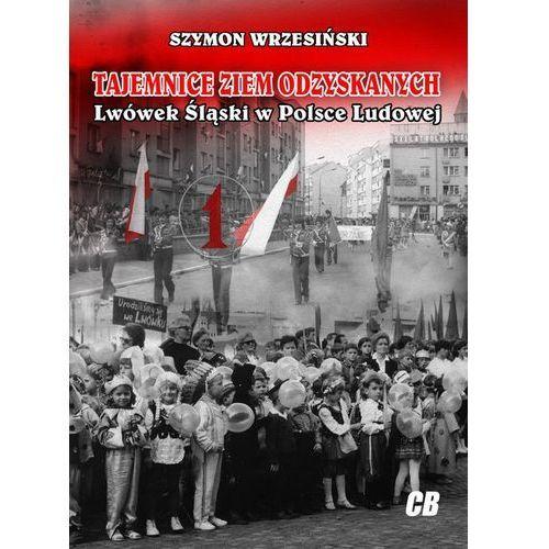 Tajemnice Ziem Odzyskanych Lwówek Śląski w Polsce Ludowej (9788373392083)
