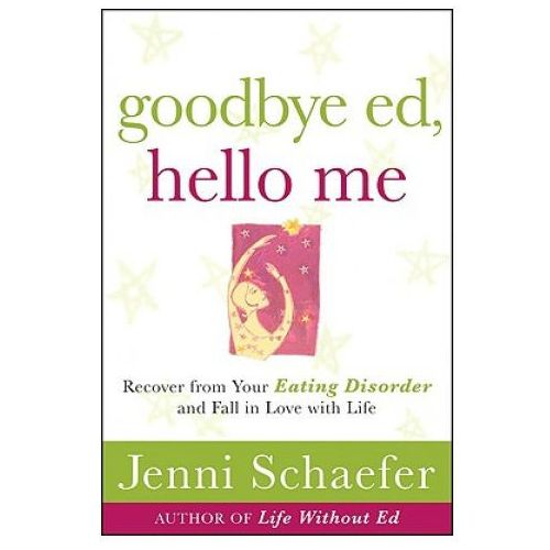 Goodbye Ed, Hello Me: Recover from Your Eating Disorder and Fall in Love with Life, Schaefer, Jenni