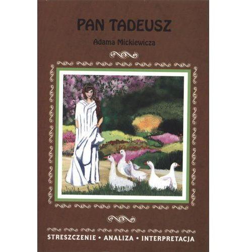 Pan Tadeusz Adama Mickiewicza. Streszczenie, analiza, interpretacja - Opracowanie zbiorowe (2017)