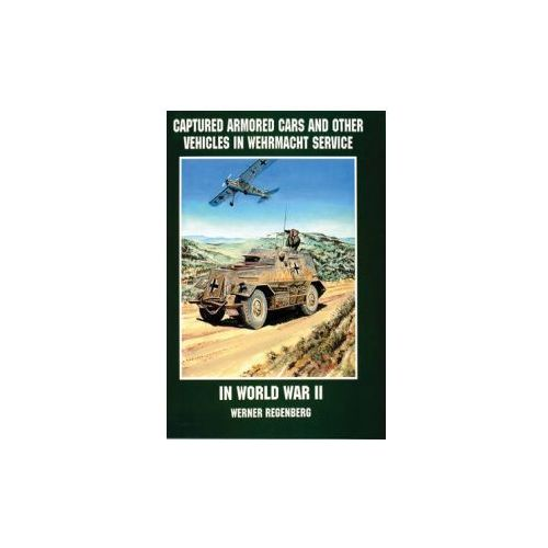 Captured Armored Cars and Vehicles in Wehrmacht Service in World War II (9780764301803)