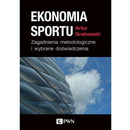 Ekonomia Sportu Zagadnienia Metodologiczne I Wybrane Doświadczenia - Artur Grabowski (208 str.)