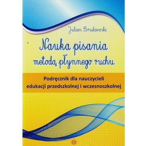 Nauka pisania metodą płynnego ruchu. Podręcznik dla nauczycieli edukacji przedszkolnej i wczesnoszkolnej, Julian Brudzewski