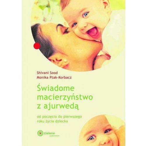 Świadome macierzyństwo z ajurwedą, Shivani Sood Monika Ptak-Korbacz