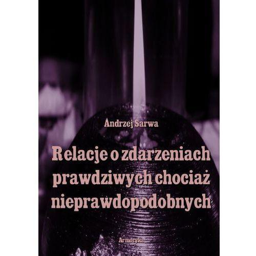 Relacje o zdarzeniach prawdziwych, chociaż nieprawdopodobnych - Andrzej Sarwa (9788376390222)